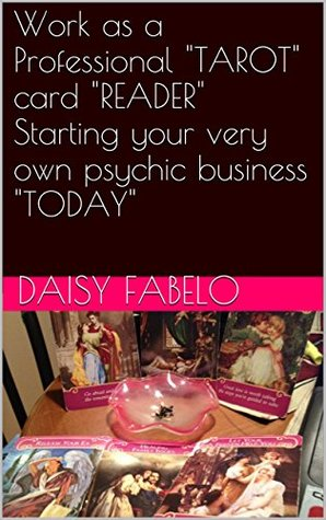 "Work as a Professional ""TAROT"" card ""READER"" Starting your very own psychic business ""TODAY"": Beyond Etsy for Metaphysical business owners reviews of the ... to work as a Successful Psychic Book 2)"