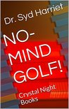 NO-MIND GOLF! (Mastering The Mental Game) $7.50: Crystal Night Books