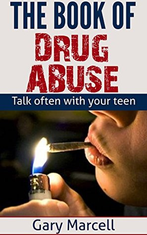 The Book Of Drug Abuse: Drug abuse facts-Treatments-Symptoms-Prevention-Side effects-Drug addiction