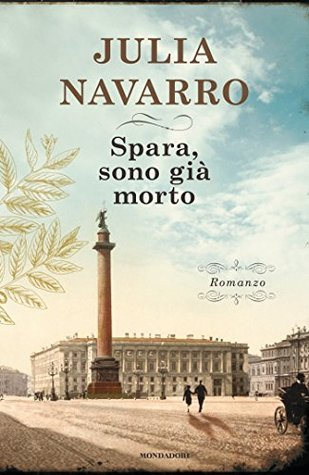 Ebook Spara, sono già morto by Julia Navarro TXT!