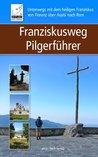 Franziskusweg Pilgerführer: Unterwegs mit dem heiligen Franziskus von Florenz über Assisi nach Rom