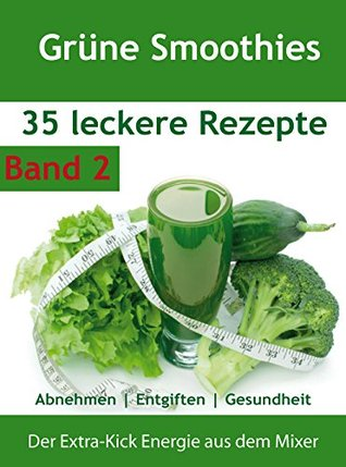 Grüne Smoothies: 35 Rezepte Abnehmen | Entgiften | Gesundheit | Band 2