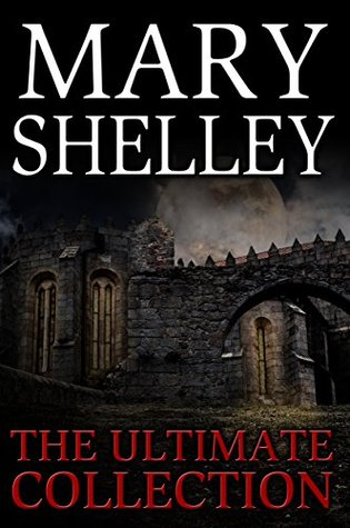 Mary Shelley: The Ultimate Collection