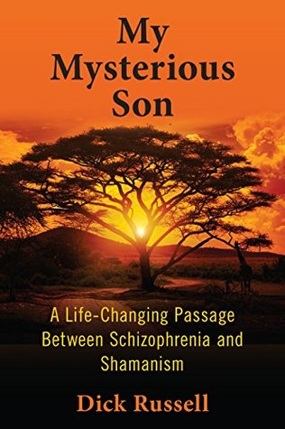 my-mysterious-son-a-life-changing-passage-between-schizophrenia-and-shamanism