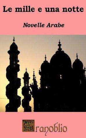 Le mille e una notte: novelle arabe
