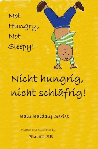 Nicht hungrig, nicht schläfrig/ Not hungry, Not sleepy!