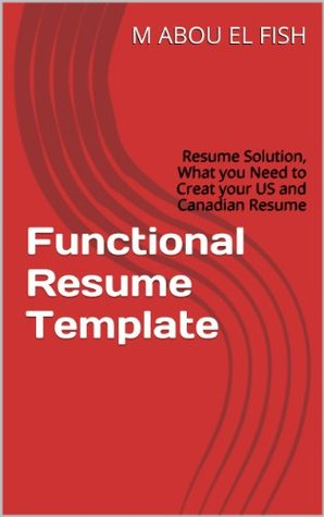 Functional Resume Template: Resume Solution, What you Need to Creat your US and Canadian Resume (Template, Resume, Functional, Jobs, Opoortunities Book 1)