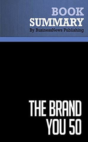 Summary: The Brand You 50 - Tom Peters: Fifty Ways To Transform Yourself From An ''Employee'' Into A Brand That Shouts Distinction, Commitment and Passion!