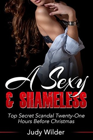 A Sexy & Shameless Top Secret Scandal Twenty-One Hours Before Christmas (Romance Erotica Short Stories, Sexy Series Book 2)