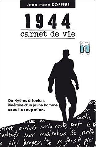 1944 Carnet de Vie: De Hyères à Toulon, itinéraire d'un jeune homme sous l'occupation.