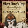 Mister Darcy's Dogs: A Pride and Prejudice Contemporary Novella