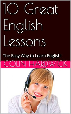 10 Great English Lessons: The Easy Way to Learn English!