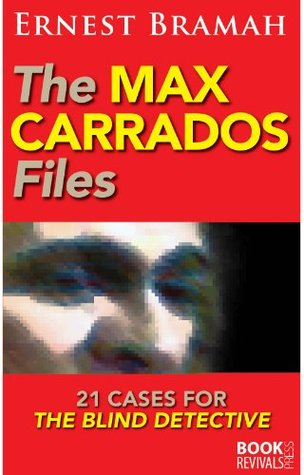 The Max Carrados Files: 21 Cases for the Blind Detective