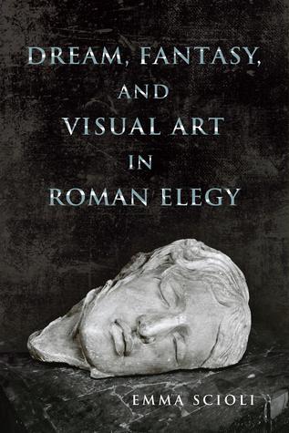 Dream, Fantasy, and Visual Art in Roman Elegy
