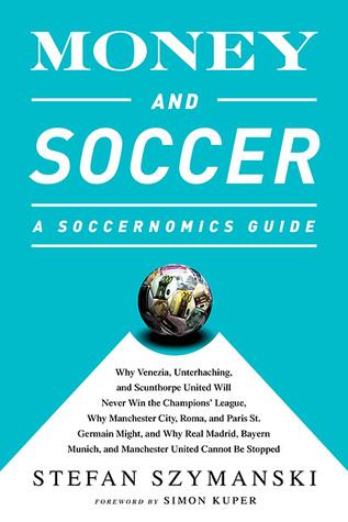 Money and Soccer: A Soccernomics Guide par Stefan Szymanski