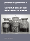 Cured, Fermented and Smoked Foods: Proceedings from the Oxford Symposium on Food and Cookery 2010