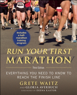 Run Your First Marathon: Everything You Need to Know to Reach the Finish Line por Grete Waitz, Gloria Averbuch