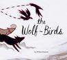 The Wolf-Birds by Willow Dawson