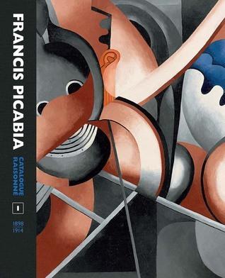 Francis Picabia Catalogue Raisonné: Volume I