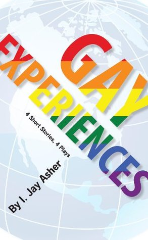 Gay Experiences 4 Short Stories, 4 Plays