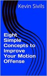Eight Simple Concepts to Improve Your Motion Offense (Building a Winning Basketball Program Series Book 9)