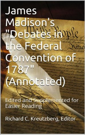 "James Madison's ""Debates in the Federal Convention of 1787"" (Annotated)"