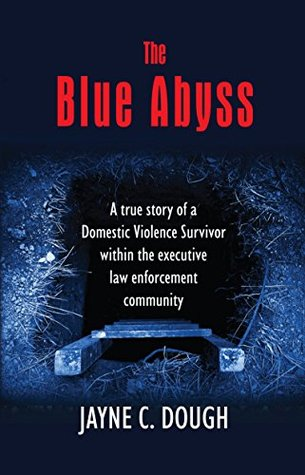 The Blue Abyss: A true story of a Domestic Violence Survivor within the executive law enforcement community