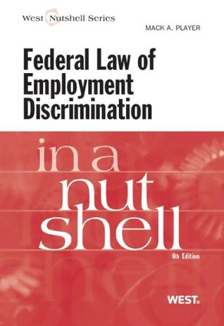 Federal Law of Employment Discrimination in a Nutshell, 6th