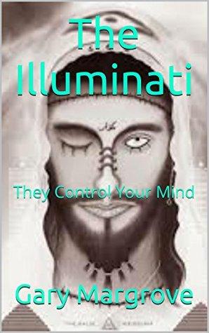 The Illuminati: They Control Your Mind