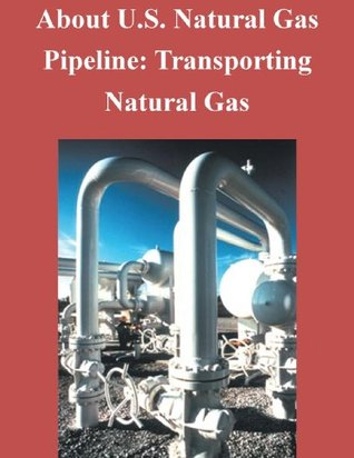 About U.S. Natural Gas Pipeline: Transporting Natural Gas