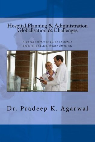 Hospital Planning and Administration - Globalisation & Challenges: A quick reference guide to admin hospital and healthcare divisions