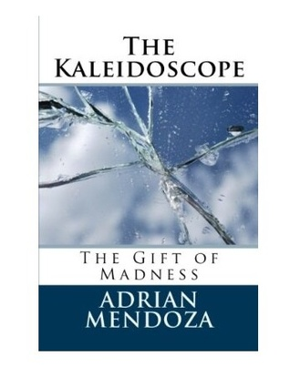 The Kaleidoscope: The Gift of Madness