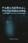 Paranormal Petersburg, Virginia, and the Tri-Cities Area by Pamela K. Kinney