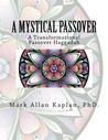 A Mystical Passover: A Transformational Passover Haggadah