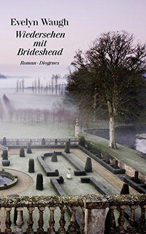 Wiedersehen mit Brideshead: Die heiligen und profanen Erinnerungen des Captain Charles Ryder