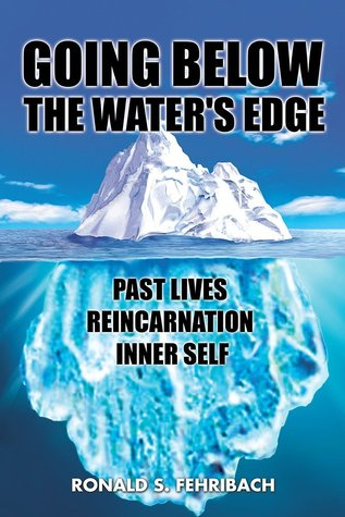 Going Below the Water's Edge: Past Lives, Reincarnation, Inner Self