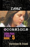 Near Occasions (John Paul 2 High Book 5)