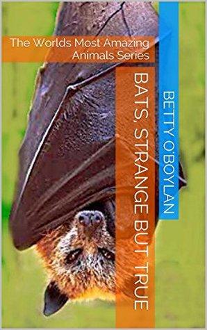 Bats, Strange But True: The Worlds Most Amazing Animals Series (North American Animals Book 1)
