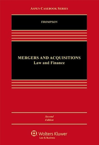 Mergers and Acquisitions: Law and Finance (Aspen Casebook)
