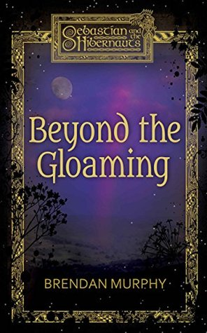 Beyond the Gloaming (Sebastian and the Hibernauts Book 1)