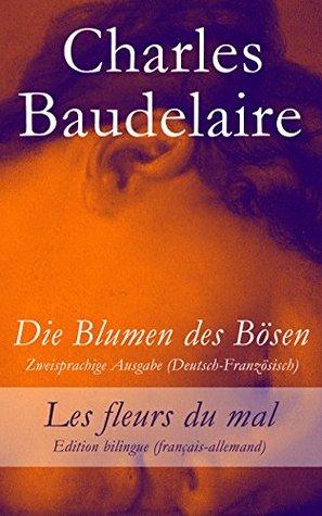 Die Blumen des Bösen - Zweisprachige Ausgabe (Deutsch-Französisch) / Les fleurs du mal - Edition bilingue