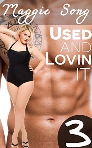 Used and Lovin' It! - 3 Story Box Set of Erotica