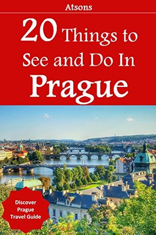 Top 20 Things to See and Do in Prague - Top 20 Prague Travel Guide (Europe Travel Series Book 15)