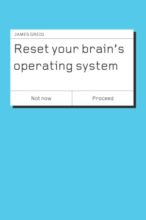 Reset Your Brain's Operating System