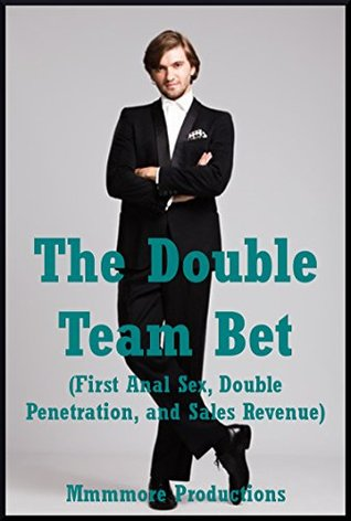 The Double Team Bet First Anal Sex Double Penetration And Sales Revenue An Mfm Threesome Erotica Story By Mmmmore Productions