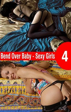 Bend Over Baby 4: Sexy Girls ( Sexy Girls 4)