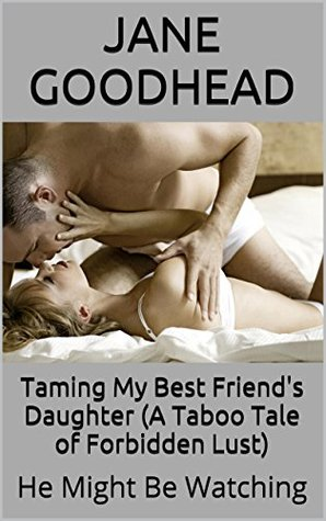 Taming My Best Friend's Daughter (A Taboo Tale of Forbidden Lust): He Might Be Watching