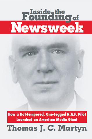Inside The Founding Of Newsweek: How a Hot-Tempered, One-Legged R.A.F. Pilot Launched an American Media Giant