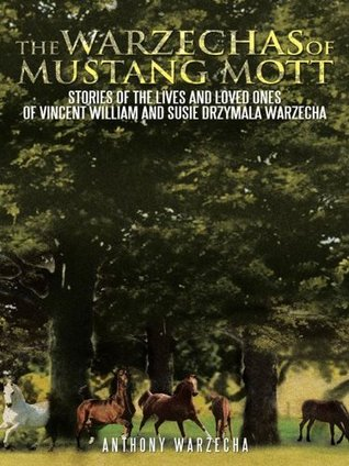 The Warzechas of Mustang Mott: Stories of the lives and loved ones of Vincent William and Susie Drzymala Warzecha