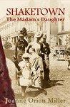 Shaketown: The Madam's Daughter: A Tale of San Francisco's Victorian Underworld